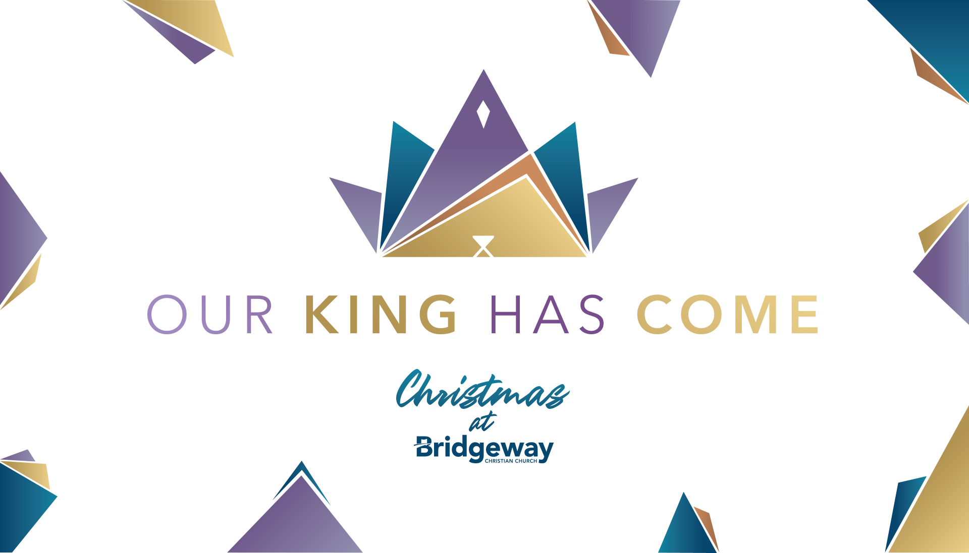 OUR KING HAS COME | Christmas at Bridgeway